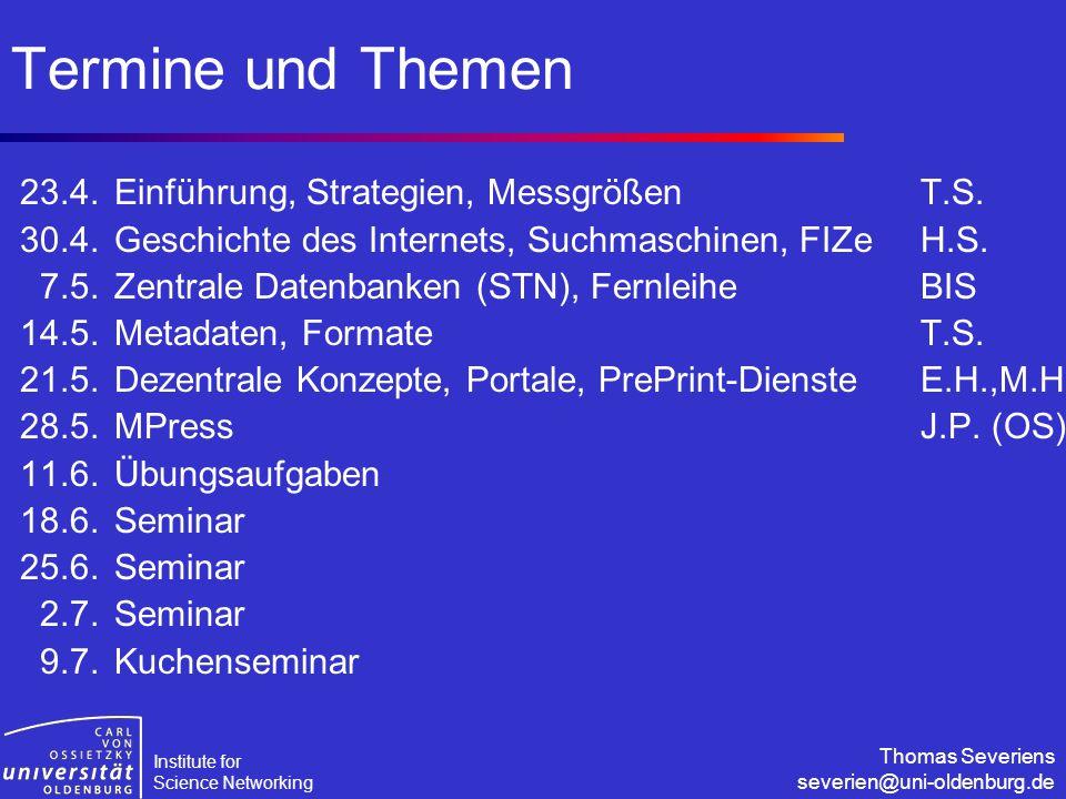 Institute for Science Networking Thomas Severiens severien@uni-oldenburg.de Termine und Themen 23.4.Einführung, Strategien, MessgrößenT.S. 30.4.Geschi