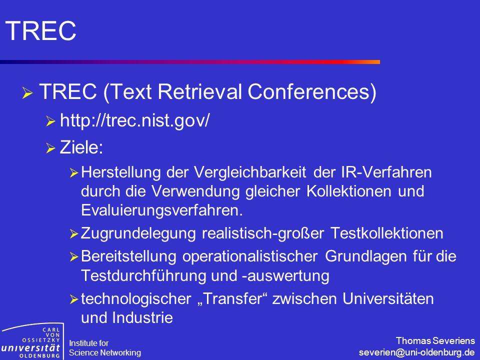 Institute for Science Networking Thomas Severiens severien@uni-oldenburg.de TREC  TREC (Text Retrieval Conferences)  http://trec.nist.gov/  Ziele: