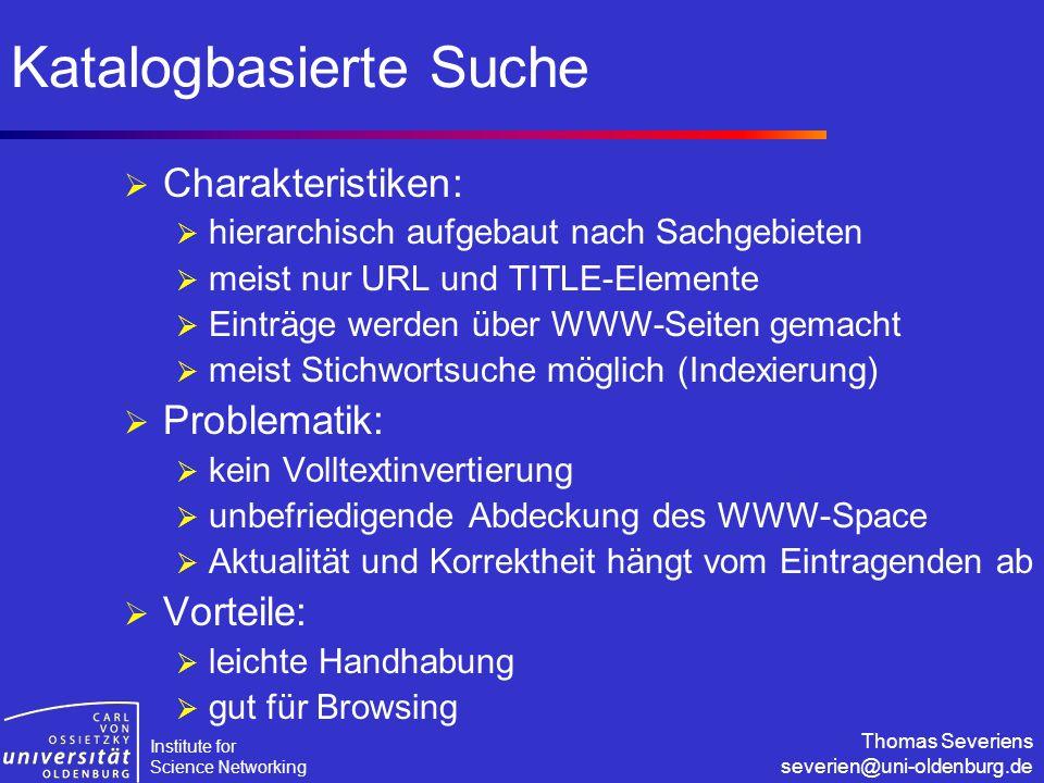 Institute for Science Networking Thomas Severiens severien@uni-oldenburg.de Katalogbasierte Suche  Charakteristiken:  hierarchisch aufgebaut nach Sa