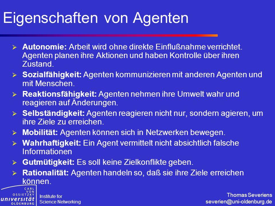 Institute for Science Networking Thomas Severiens severien@uni-oldenburg.de Eigenschaften von Agenten  Autonomie: Arbeit wird ohne direkte Einflußnah