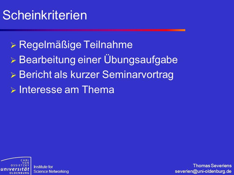 Institute for Science Networking Thomas Severiens severien@uni-oldenburg.de Scheinkriterien  Regelmäßige Teilnahme  Bearbeitung einer Übungsaufgabe