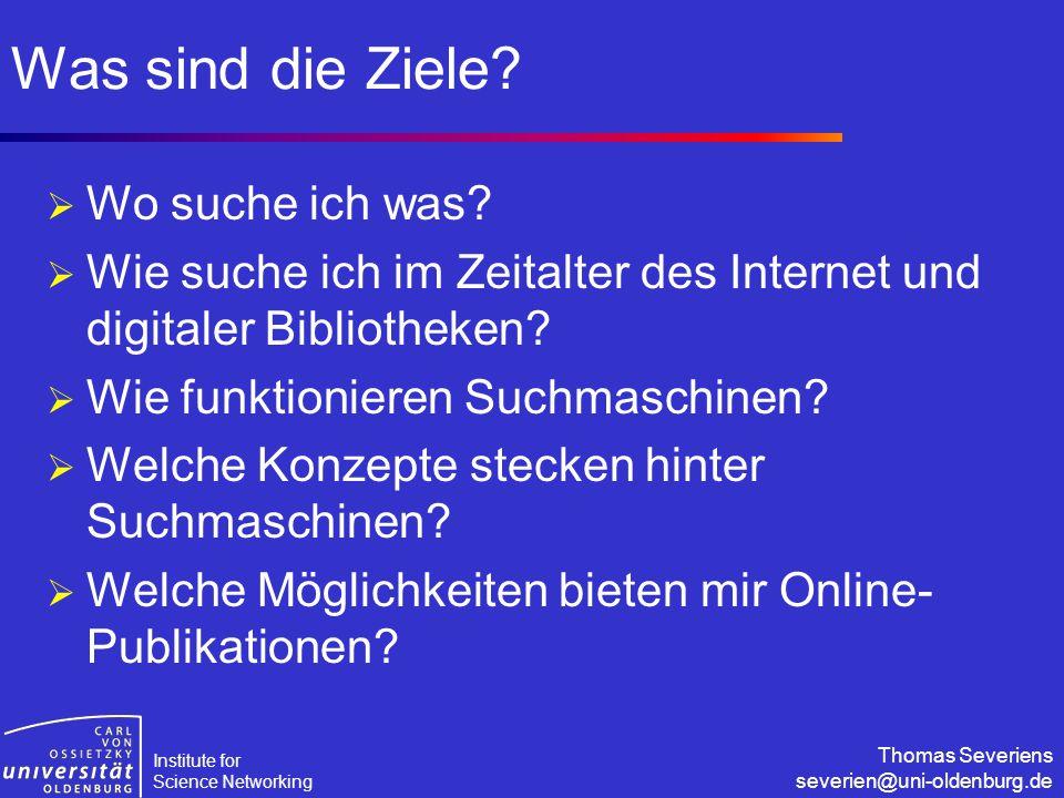 Institute for Science Networking Thomas Severiens severien@uni-oldenburg.de Was sind die Ziele?  Wo suche ich was?  Wie suche ich im Zeitalter des I