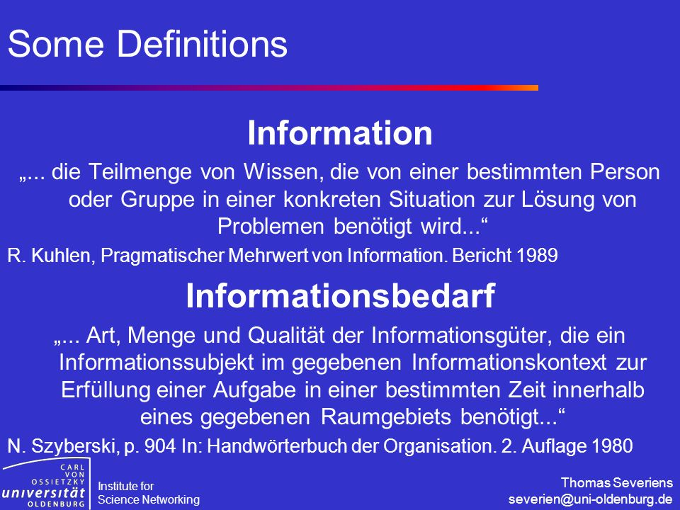 """Institute for Science Networking Thomas Severiens severien@uni-oldenburg.de Some Definitions Information """"... die Teilmenge von Wissen, die von einer"""
