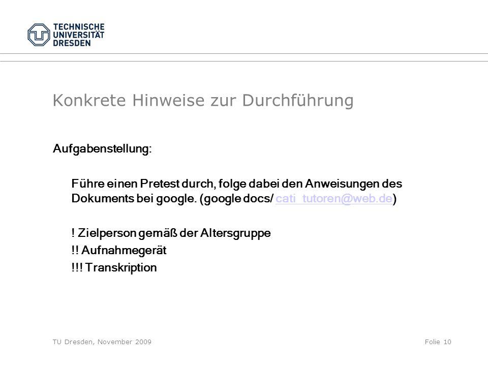 TU Dresden, November 2009Folie 10 Konkrete Hinweise zur Durchführung Aufgabenstellung: Führe einen Pretest durch, folge dabei den Anweisungen des Dokuments bei google.