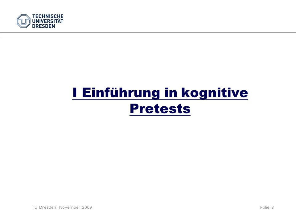 TU Dresden, November 2009Folie 3 I Einführung in kognitive Pretests