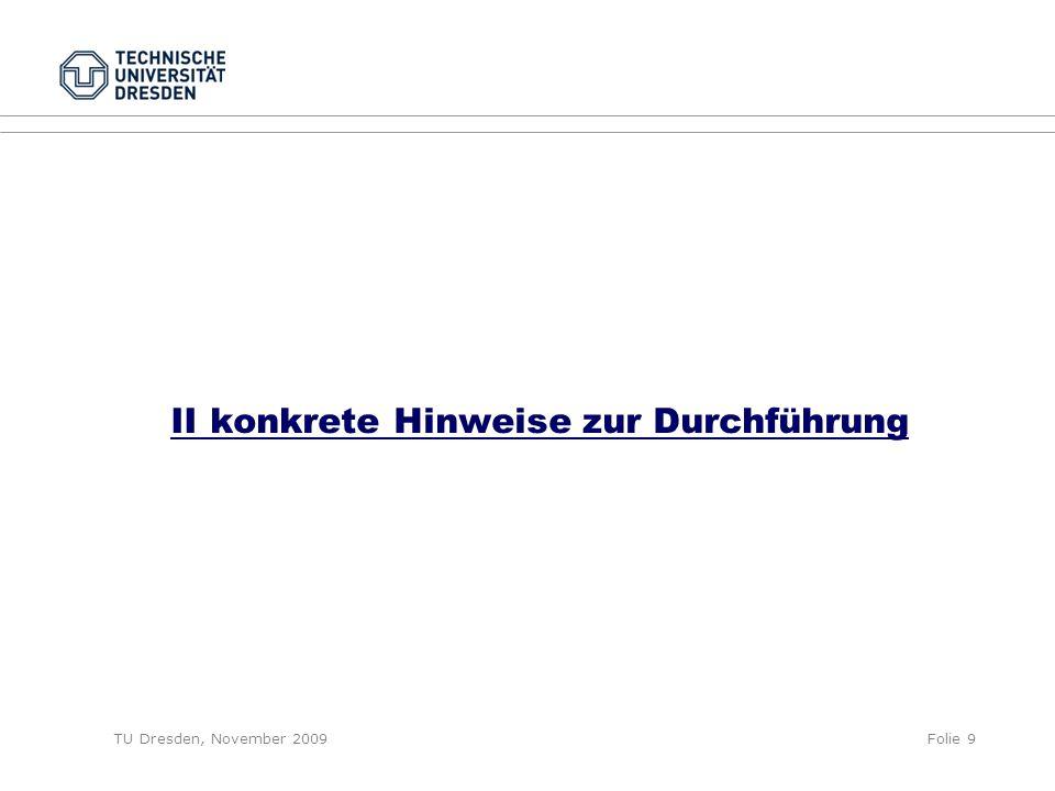 TU Dresden, November 2009Folie 9 II konkrete Hinweise zur Durchführung