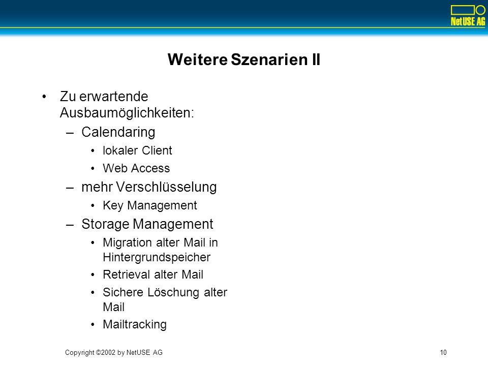 Copyright ©2002 by NetUSE AG10 Weitere Szenarien II Zu erwartende Ausbaumöglichkeiten: –Calendaring lokaler Client Web Access –mehr Verschlüsselung Ke