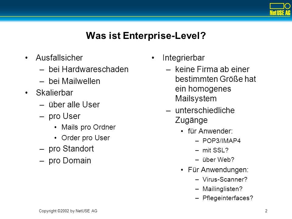 Copyright ©2002 by NetUSE AG2 Was ist Enterprise-Level? Ausfallsicher –bei Hardwareschaden –bei Mailwellen Skalierbar –über alle User –pro User Mails