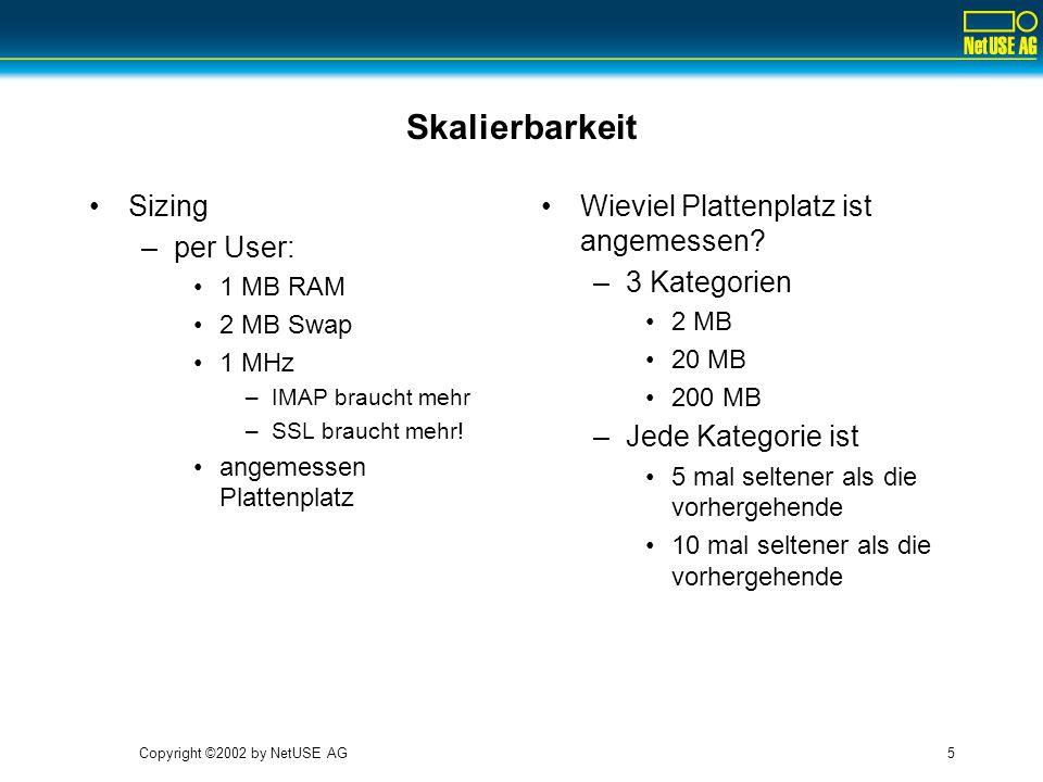 Copyright ©2002 by NetUSE AG5 Skalierbarkeit Sizing –per User: 1 MB RAM 2 MB Swap 1 MHz –IMAP braucht mehr –SSL braucht mehr! angemessen Plattenplatz
