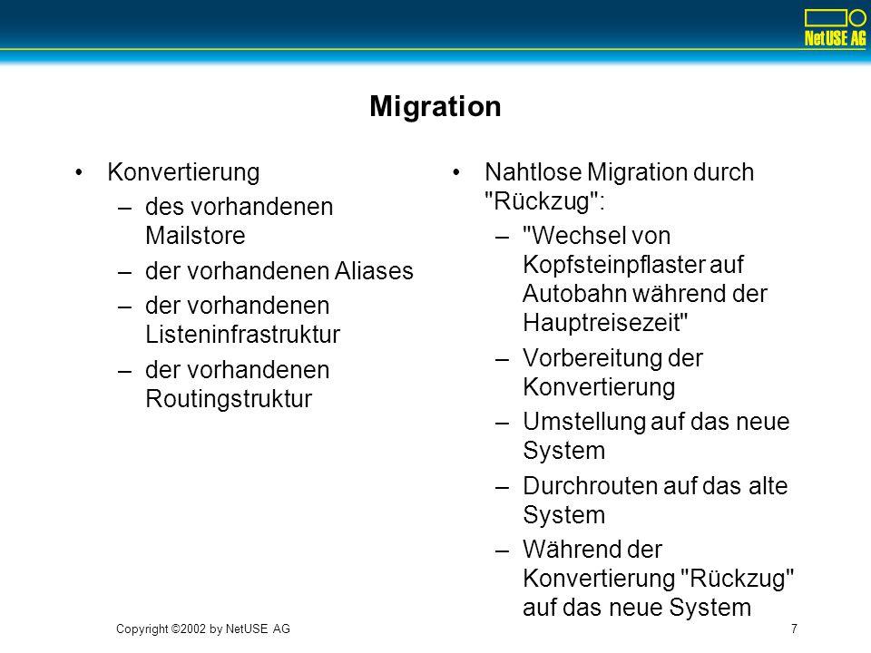 Copyright ©2002 by NetUSE AG7 Migration Konvertierung –des vorhandenen Mailstore –der vorhandenen Aliases –der vorhandenen Listeninfrastruktur –der vo