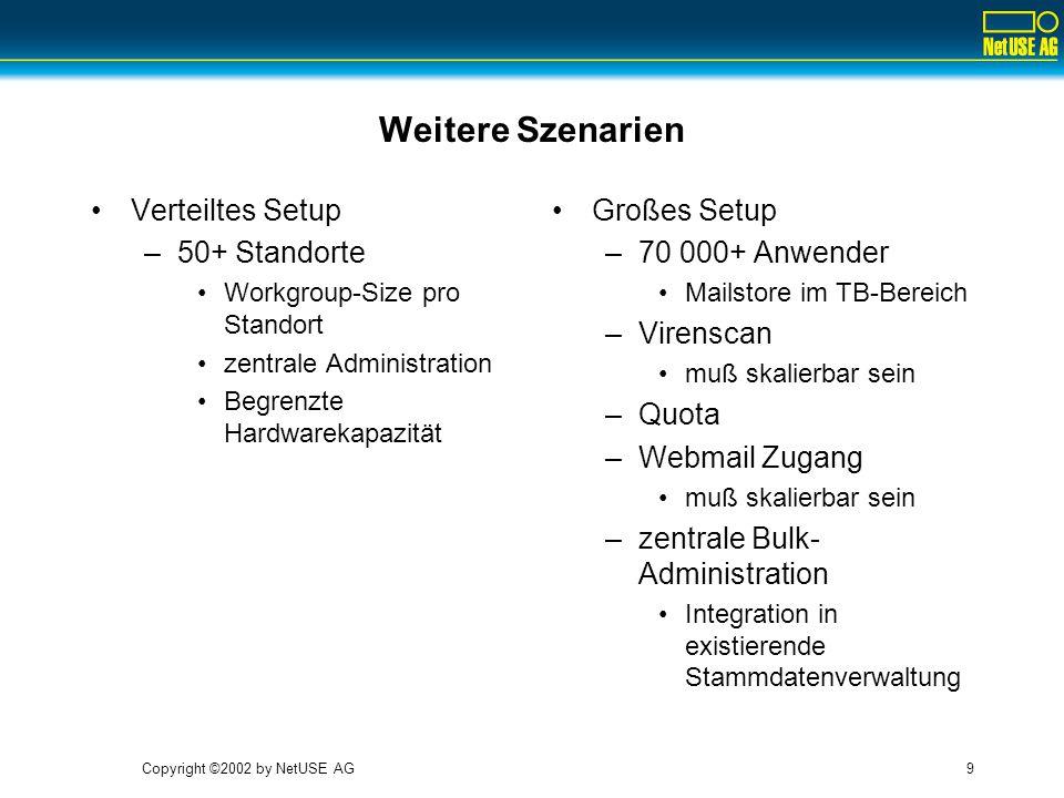 Copyright ©2002 by NetUSE AG9 Weitere Szenarien Verteiltes Setup –50+ Standorte Workgroup-Size pro Standort zentrale Administration Begrenzte Hardware