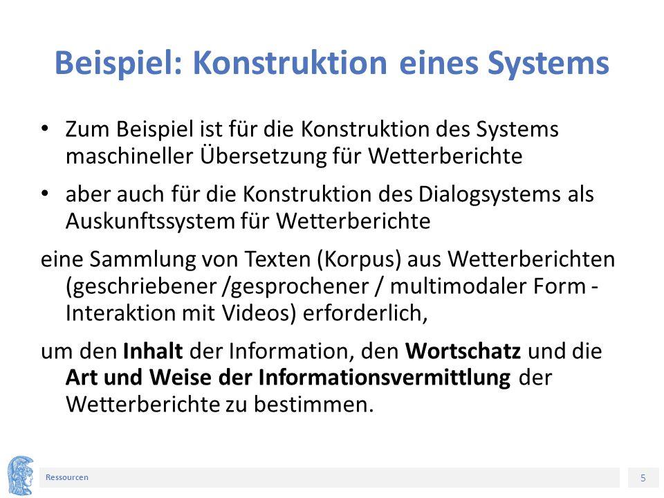 5 Ressourcen Beispiel: Konstruktion eines Systems Zum Beispiel ist für die Konstruktion des Systems maschineller Übersetzung für Wetterberichte aber a