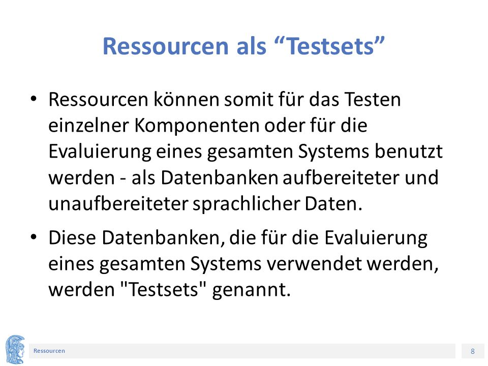 """8 Ressourcen Ressourcen als """"Testsets"""" Ressourcen können somit für das Testen einzelner Komponenten oder für die Evaluierung eines gesamten Systems be"""