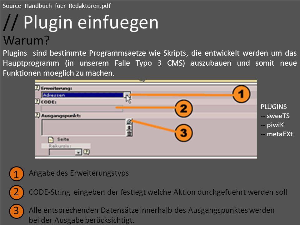 Source: Handbuch_fuer_Redaktoren.pdf // Plugin einfuegen Warum? Plugins sind bestimmte Programmsaetze wie Skripts, die entwickelt werden um das Hauptp