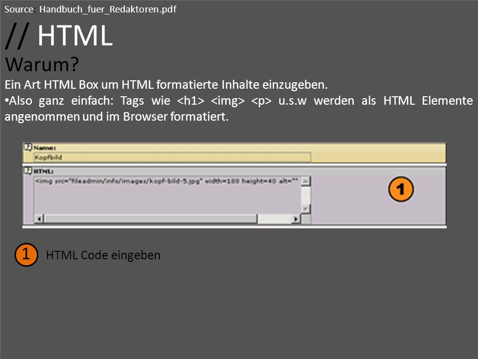 Source: Handbuch_fuer_Redaktoren.pdf // HTML Warum? Ein Art HTML Box um HTML formatierte Inhalte einzugeben. Also ganz einfach: Tags wie u.s.w werden
