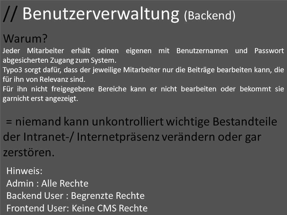 // Benutzerverwaltung (Backend) Warum? Jeder Mitarbeiter erhält seinen eigenen mit Benutzernamen und Passwort abgesicherten Zugang zum System. Typo3