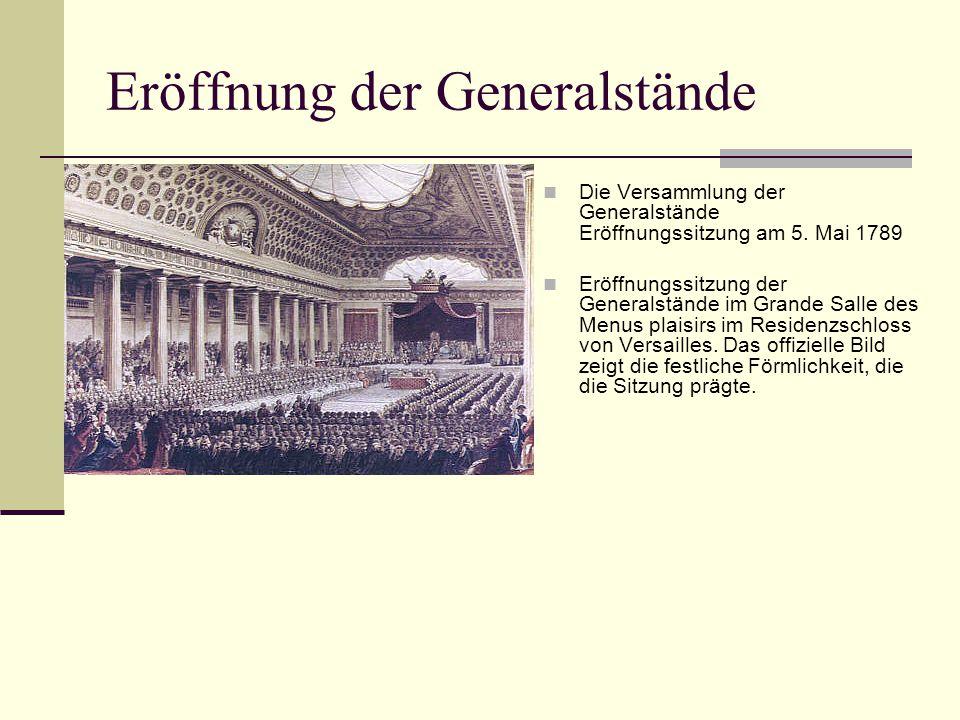 Eröffnung der Generalstände Die Versammlung der Generalstände Eröffnungssitzung am 5. Mai 1789 Eröffnungssitzung der Generalstände im Grande Salle des