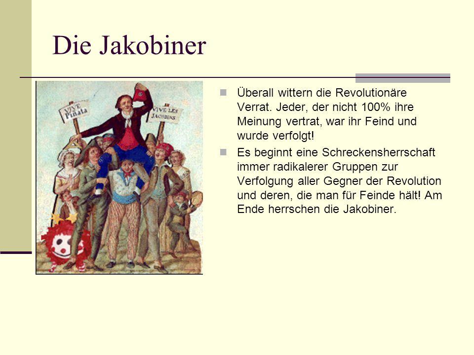 Die Jakobiner Überall wittern die Revolutionäre Verrat. Jeder, der nicht 100% ihre Meinung vertrat, war ihr Feind und wurde verfolgt! Es beginnt eine