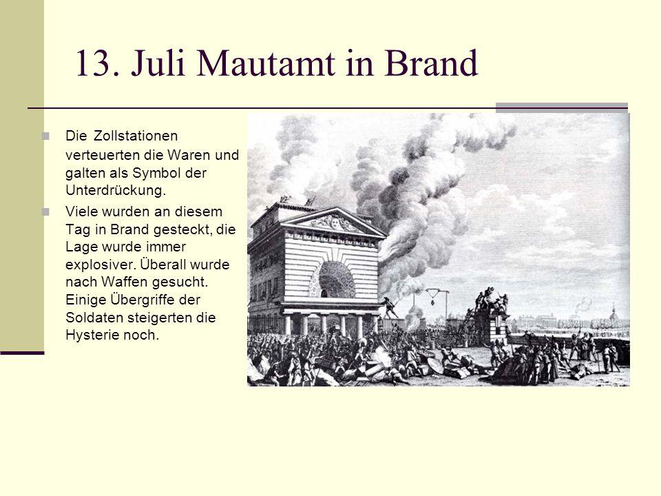 13. Juli Mautamt in Brand Die Zollstationen verteuerten die Waren und galten als Symbol der Unterdrückung. Viele wurden an diesem Tag in Brand gesteck