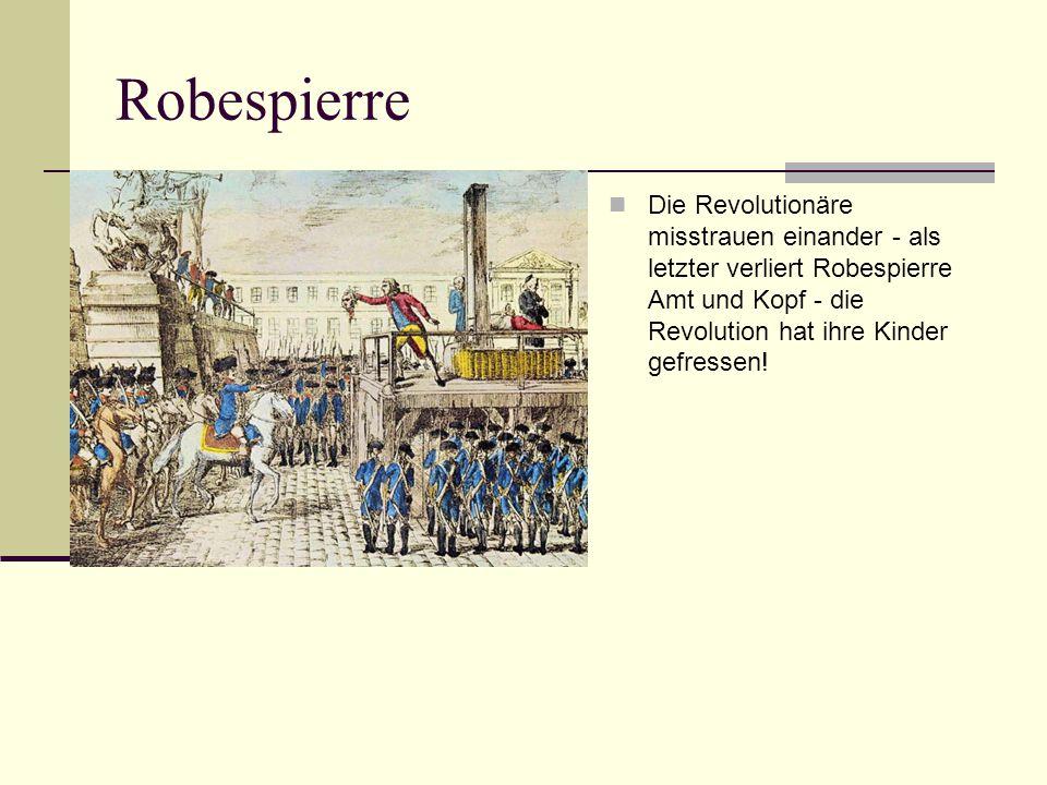 Robespierre Die Revolutionäre misstrauen einander - als letzter verliert Robespierre Amt und Kopf - die Revolution hat ihre Kinder gefressen!