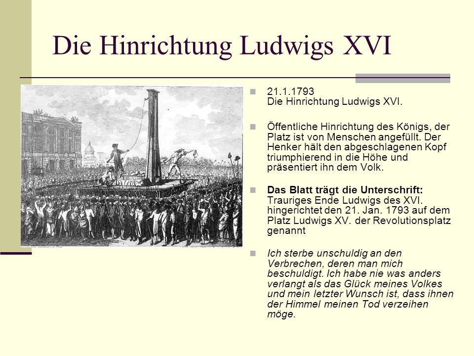 Die Hinrichtung Ludwigs XVI 21.1.1793 Die Hinrichtung Ludwigs XVI. Öffentliche Hinrichtung des Königs, der Platz ist von Menschen angefüllt. Der Henke