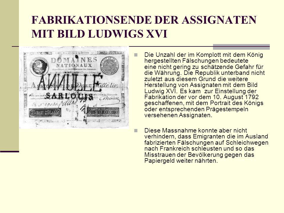 FABRIKATIONSENDE DER ASSIGNATEN MIT BILD LUDWIGS XVI Die Unzahl der im Komplott mit dem König hergestellten Fälschungen bedeutete eine nicht gering zu