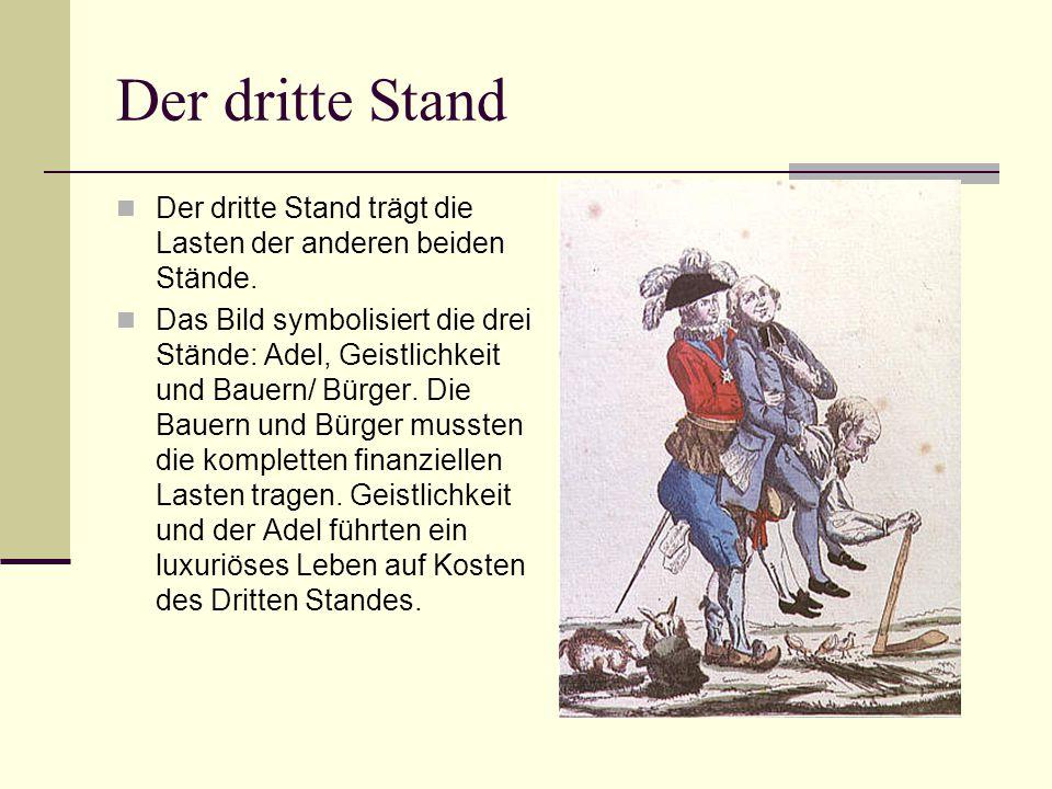 Der dritte Stand Der dritte Stand trägt die Lasten der anderen beiden Stände. Das Bild symbolisiert die drei Stände: Adel, Geistlichkeit und Bauern/ B