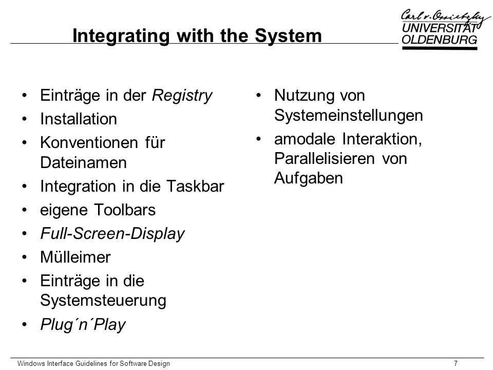 """Windows Interface Guidelines for Software Design8 User Assistance Kontextsensitive Unterstützung Aufgabenorientierte Hilfe Referenzhilfe Aufbau von Hilfe-Systemen, Hilfe-Browser Wizards """"When writing status bar messages, begin the text with a verb in the present tense and use familiar terms -- avoiding jargon."""