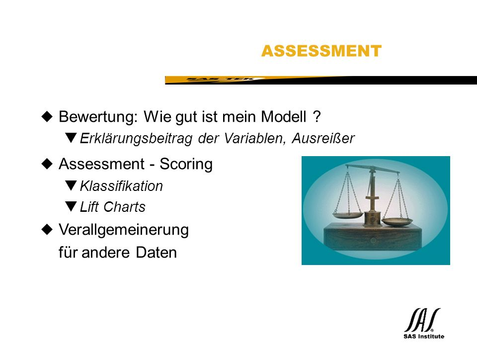 SAS Technical Expertise and Know-how ® ASSESSMENT uBewertung: Wie gut ist mein Modell .