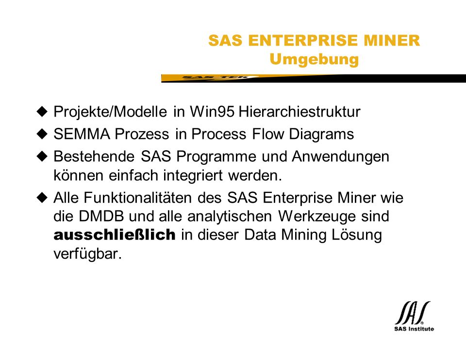 SAS Technical Expertise and Know-how ® SAS ENTERPRISE MINER Umgebung uProjekte/Modelle in Win95 Hierarchiestruktur uSEMMA Prozess in Process Flow Diag