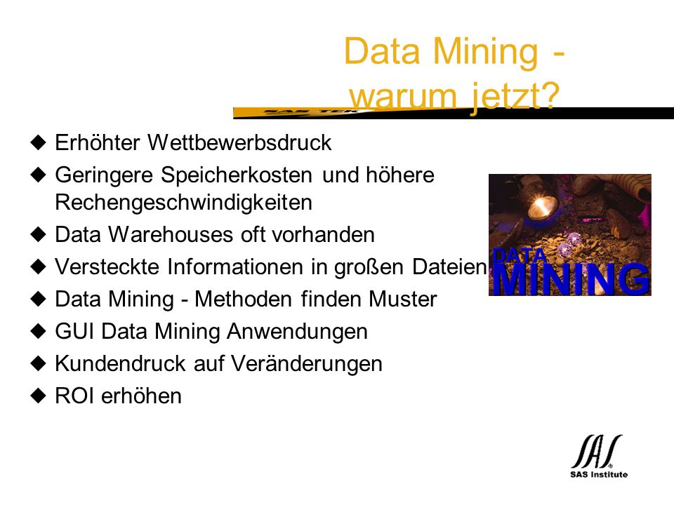 SAS Technical Expertise and Know-how ® Vergleich OLAP gegen Data Mining OLAP, Report Writing OLAP, Report Writing Data Mining Methodology Data Mining Methodology Nutzergesteuertes Reporting - Dimensionen bekannt Bestverkauftes Produkt im Jahr 1997 in der Region X .