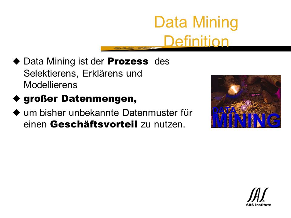SAS Technical Expertise and Know-how ® SAS DATA MINING SOLUTION Data Mining, IT and Business Transform Data into Information Act on Information BusinessQuestion Data Warehouse DBMS Data Mining Processing EIS, Business Reporting,Graphics Identify Problem Measure Results