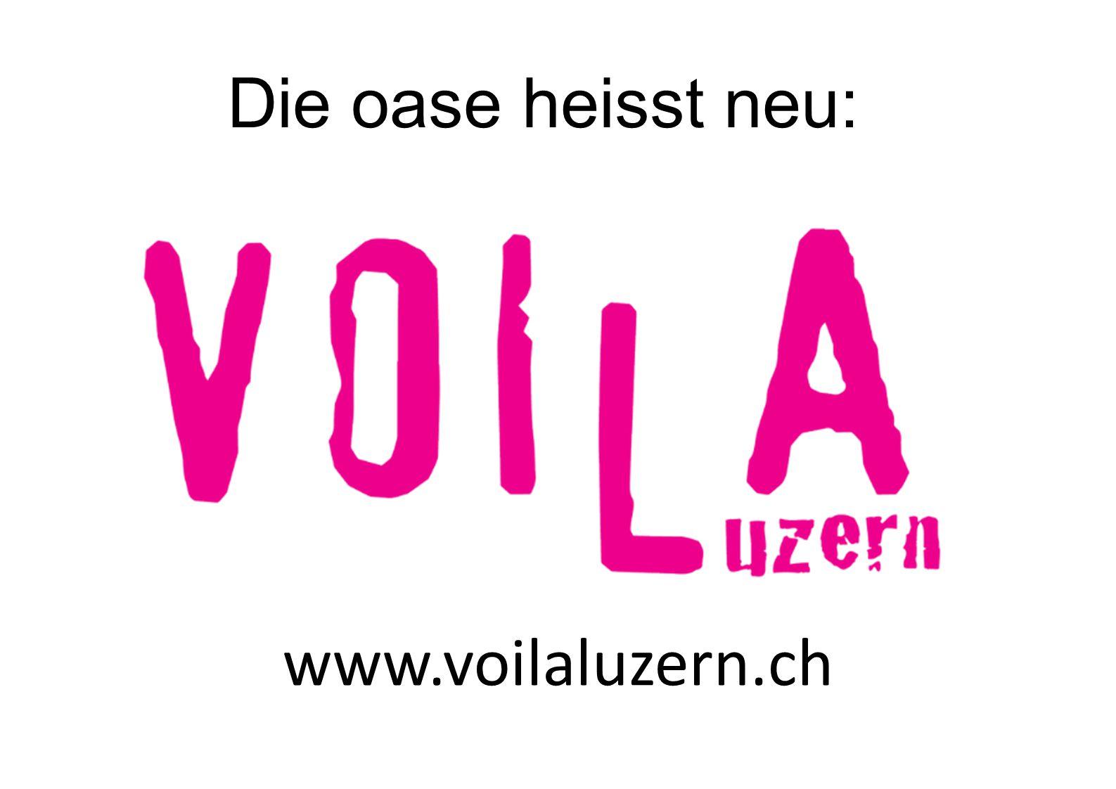 Vorstellung Voilà Luzern www.voilaluzern.ch Ziele / Inhalt der Vorstel- lung von Voilà (15 min.) So funktioniert Voilà-Luzern Voilà-Luzern wirkt Die oase verändert sich Voilà Luzern statt oase neue Webseite inkl.
