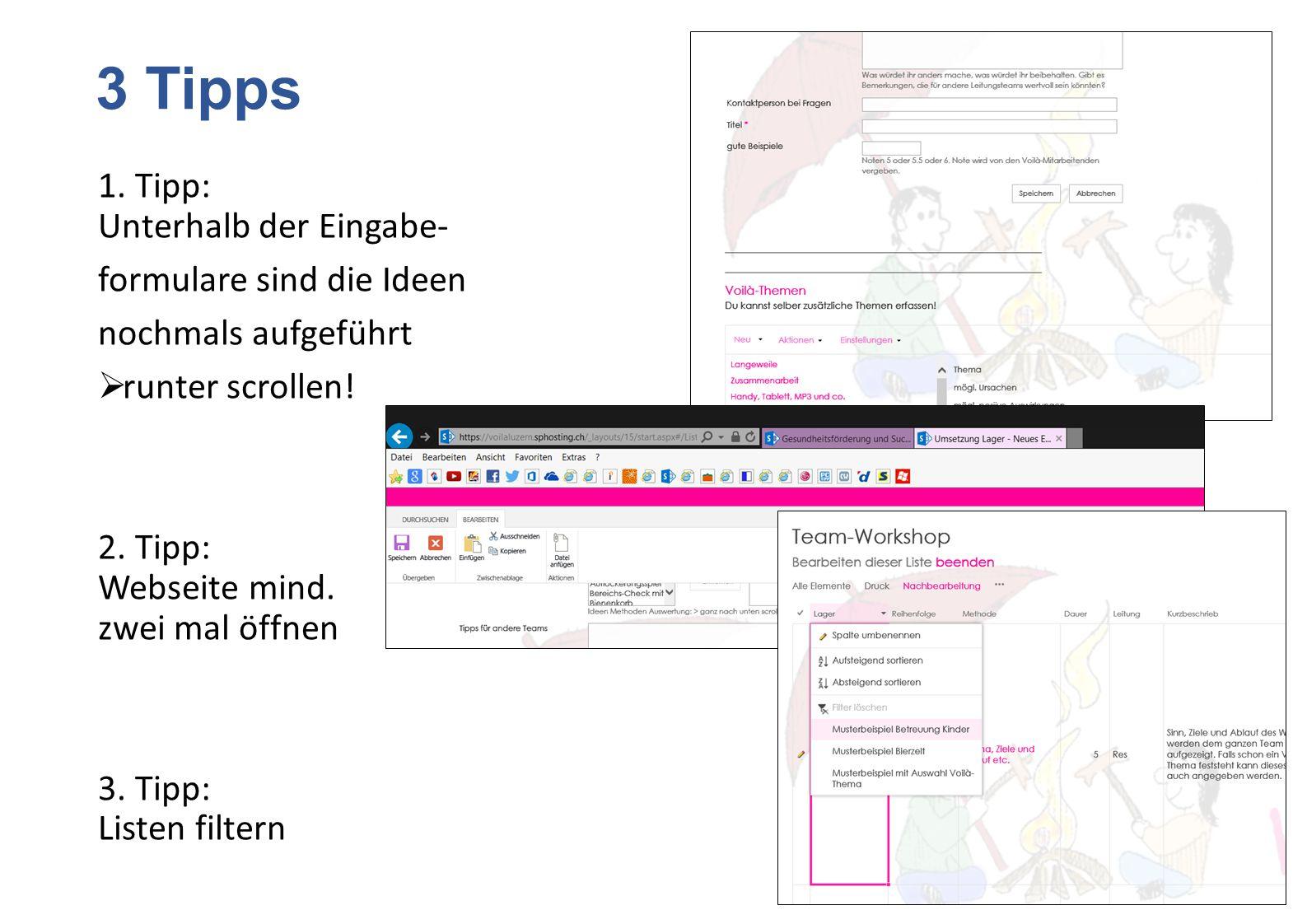 3 Tipps 1. Tipp: Unterhalb der Eingabe- formulare sind die Ideen nochmals aufgeführt  runter scrollen! 2. Tipp: Webseite mind. zwei mal öffnen 3. Tip