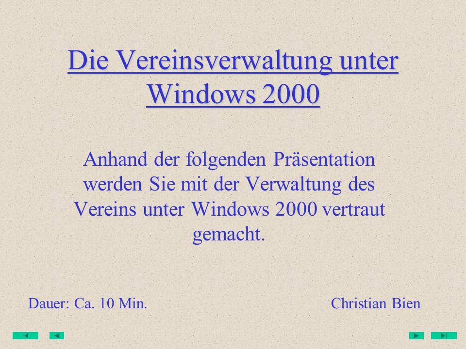 Die Vereinsverwaltung unter Windows 2000 Anhand der folgenden Präsentation werden Sie mit der Verwaltung des Vereins unter Windows 2000 vertraut gemacht.