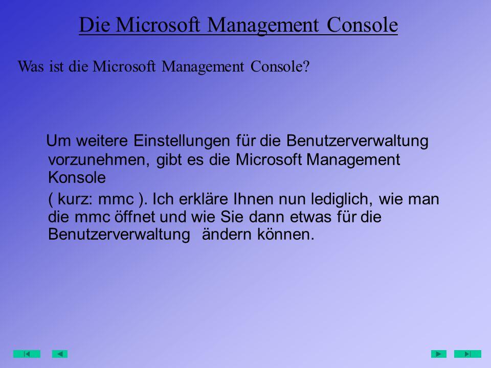 Um weitere Einstellungen für die Benutzerverwaltung vorzunehmen, gibt es die Microsoft Management Konsole ( kurz: mmc ).