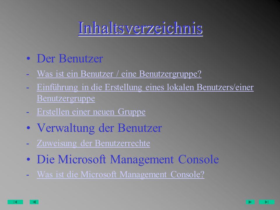 Inhaltsverzeichnis Der Benutzer - Was ist ein Benutzer / eine Benutzergruppe Was ist ein Benutzer / eine Benutzergruppe.