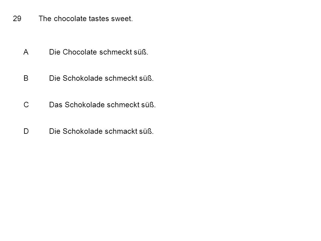 29The chocolate tastes sweet.ADie Chocolate schmeckt süß.