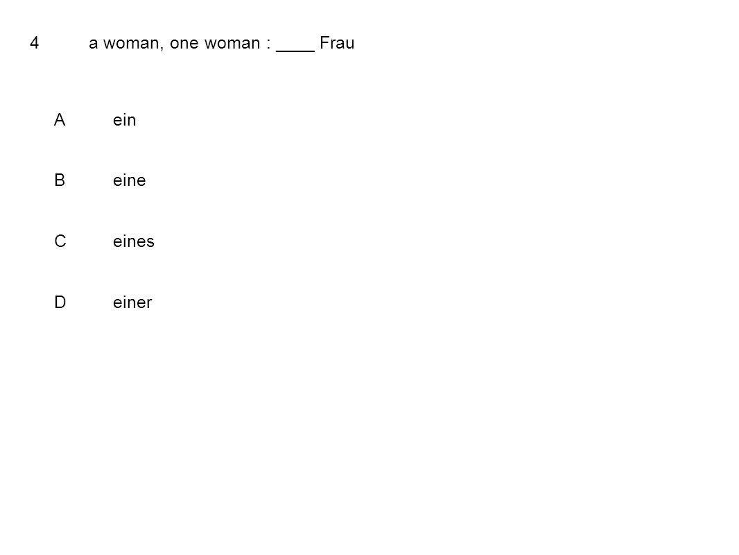 4a woman, one woman : ____ Frau Aein Beine Ceines Deiner