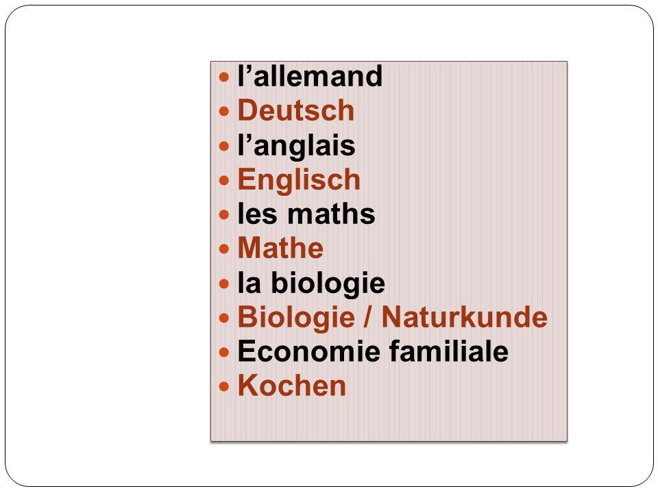 l'allemand Deutsch l'anglais Englisch les maths Mathe la biologie Biologie / Naturkunde Economie familiale Kochen l'allemand Deutsch l'anglais Englisc
