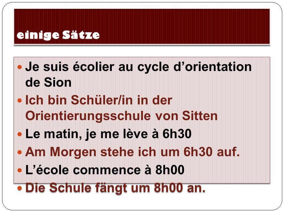Je suis écolier au cycle d'orientation de Sion Ich bin Schüler/in in der Orientierungsschule von Sitten Le matin, je me lève à 6h30 Am Morgen stehe ic
