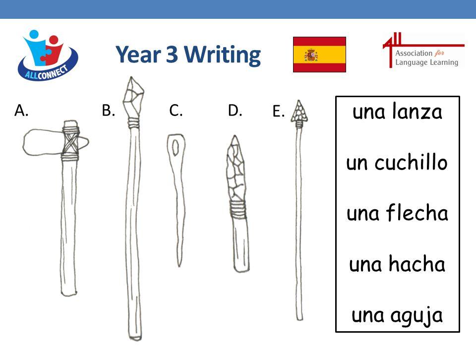 Year 3 Writing una lanza un cuchillo una flecha una hacha una aguja A.B.C.D. E.