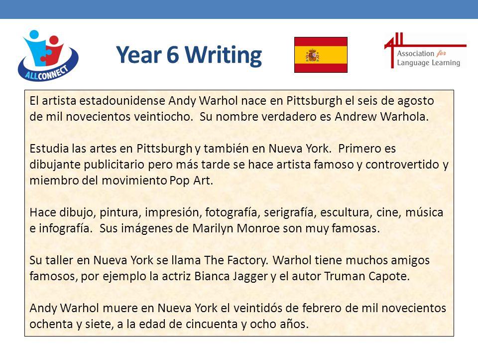 Year 6 Writing El artista estadounidense Andy Warhol nace en Pittsburgh el seis de agosto de mil novecientos veintiocho.