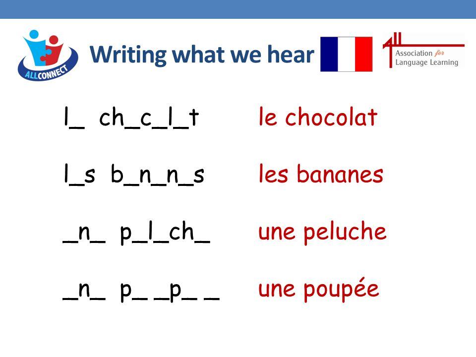 Writing what we hear l_ ch_c_l_t l_s b_n_n_s _n_ p_l_ch_ _n_ p_ _p_ _ le chocolat les bananes une peluche une poupée
