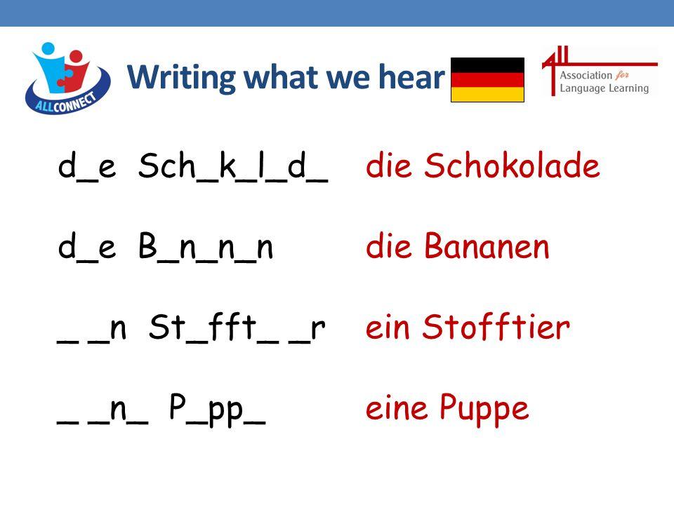 Writing what we hear d_e Sch_k_l_d_ d_e B_n_n_n _ _n St_fft_ _r _ _n_ P_pp_ die Schokolade die Bananen ein Stofftier eine Puppe