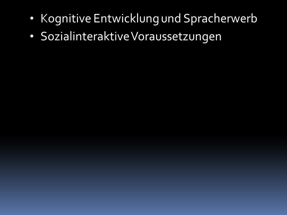 Kognitive Entwicklung und Spracherwerb Sozialinteraktive Voraussetzungen