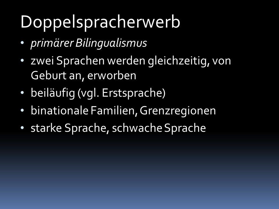 Doppelspracherwerb primärer Bilingualismus zwei Sprachen werden gleichzeitig, von Geburt an, erworben beiläufig (vgl. Erstsprache) binationale Familie