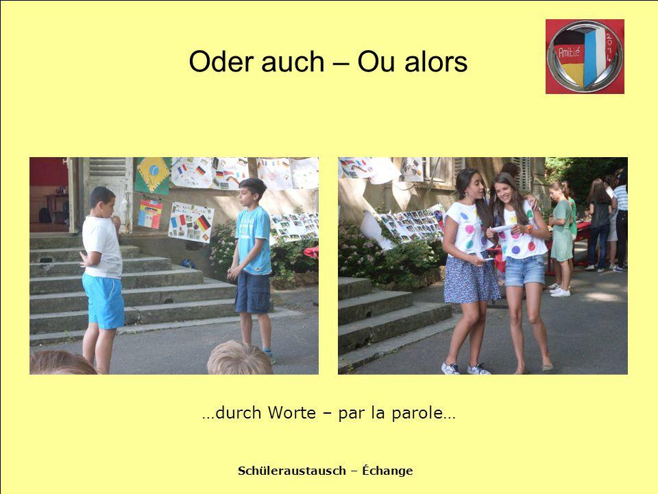 Schüleraustausch – Échange Oder auch – Ou alors …durch Worte – par la parole…
