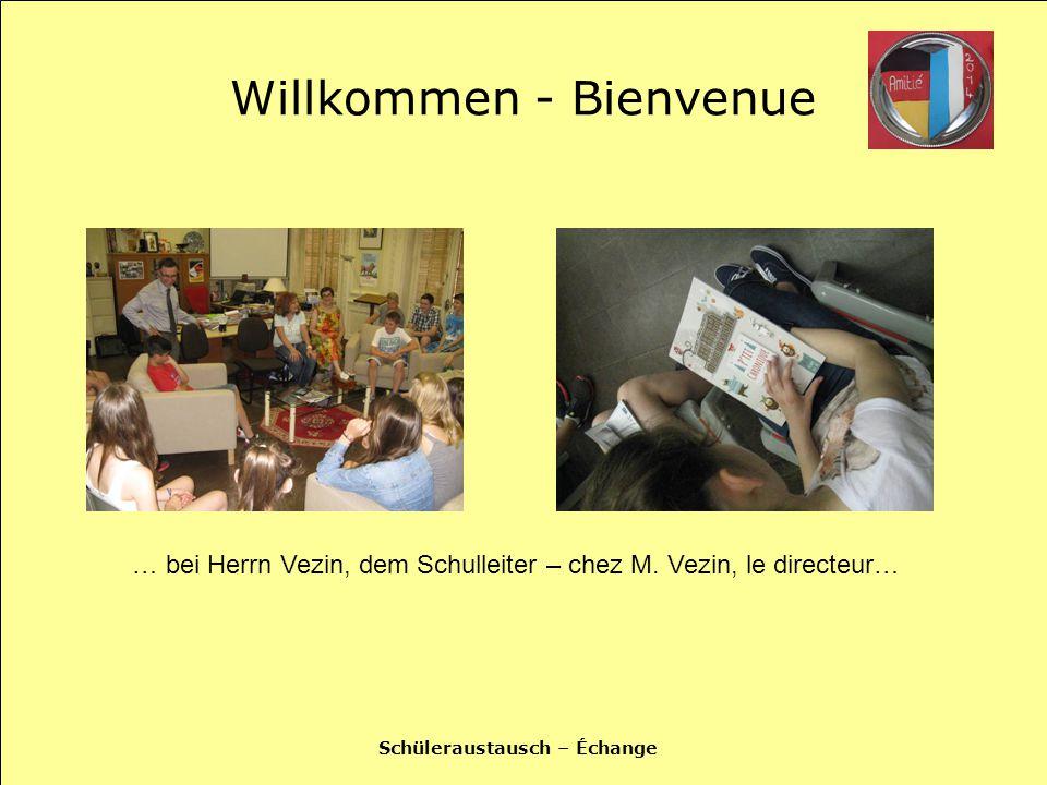 Schüleraustausch – Échange Willkommen - Bienvenue … bei Herrn Vezin, dem Schulleiter – chez M.
