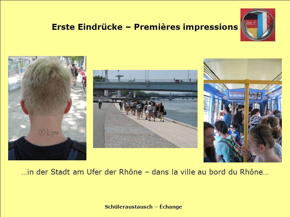 Schüleraustausch – Échange Erste Eindrücke – Premières impressions …in der Stadt am Ufer der Rhône – dans la ville au bord du Rhône…